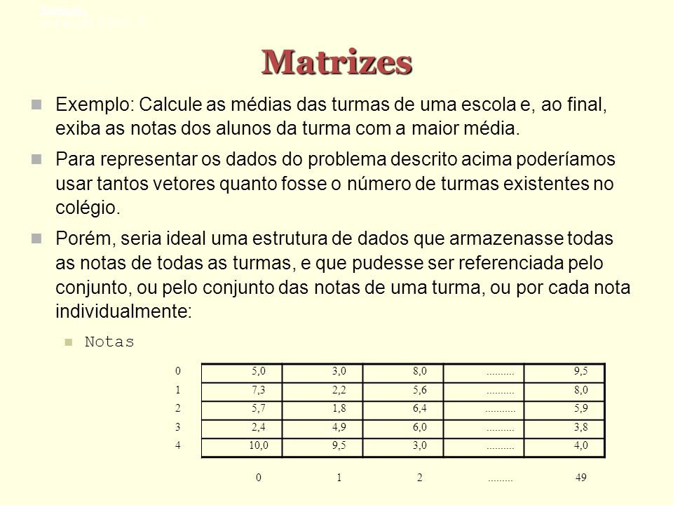 Exemplo: notas[4][3]=7.5; Matrizes.
